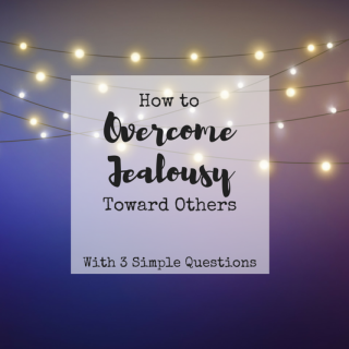 How to Overcome Jealousy Toward Others
