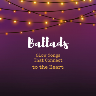 Ballads: Slow Songs That Connect to the Heart