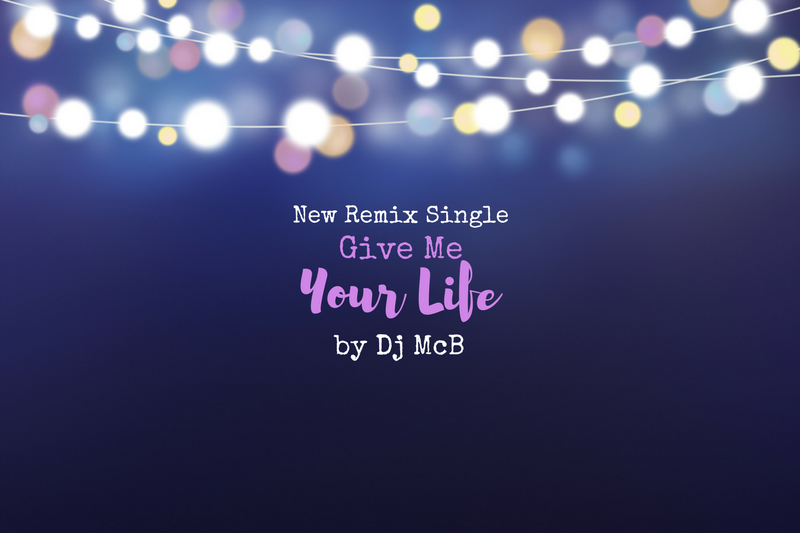 New remix of Give Me Your Life by Dj McB
