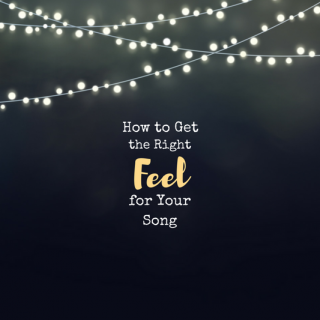 "How to Get the Right ""Feel"" For Your Song"