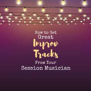 How to Get Great Improv Tracks From Your Session Musician