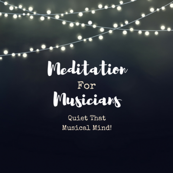 Meditation For Musicians: Quiet That Musical Mind!