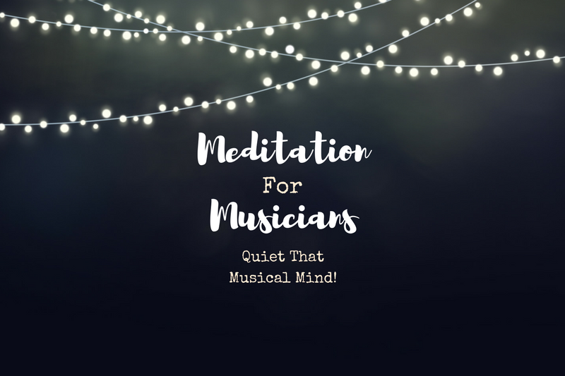 3 easy ideas to help musicians meditate