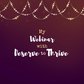 My Webinar with Deserve to Thrive