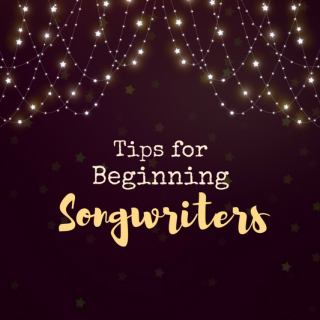 10 Tips for Beginning Songwriters
