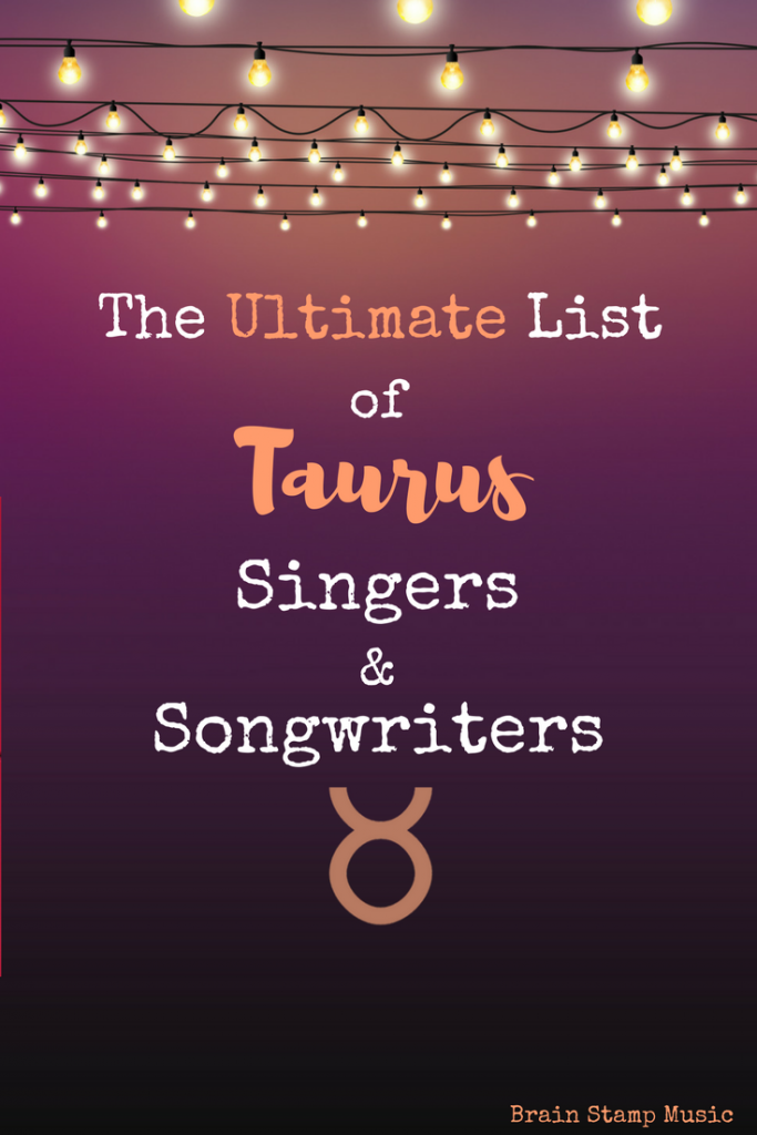An epic list of Taurus singers, songwriters, rappers and composers!