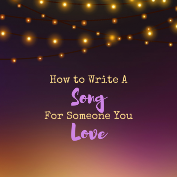 10 Ideas to Write a Song About Someone You Love