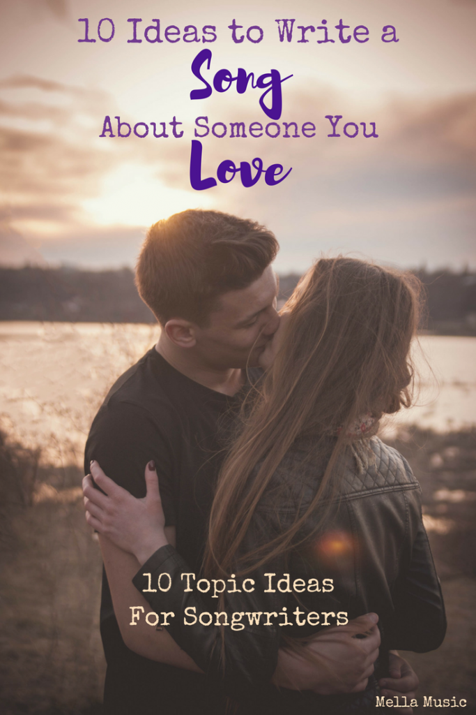 10 Ideas to Help You Write a Song for Someone You Love