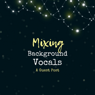 7 Steps to Mixing Background Vocals That Sound Radio-Ready