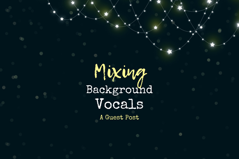 A Step-by-Step Guide to Mixing Radio-Ready Background Vocals!