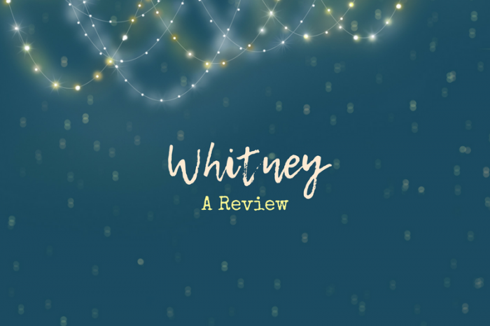 Whitney: A Totally Biased Review From An Obsessed Fan