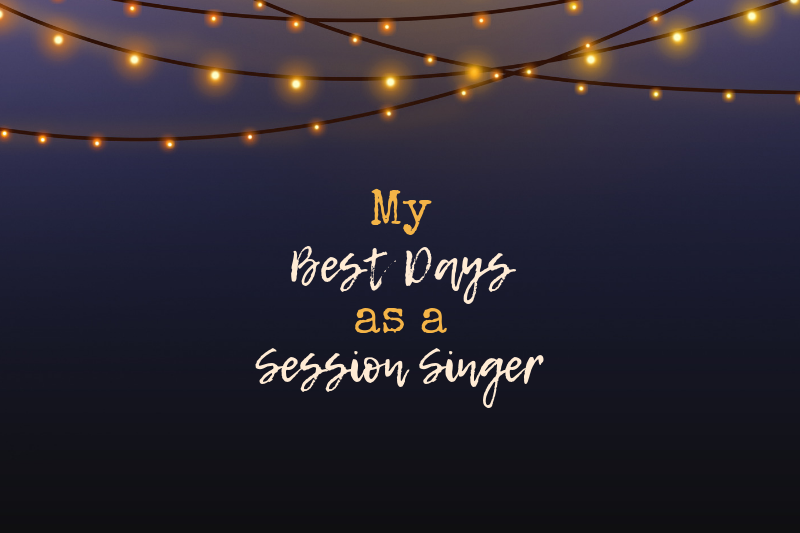 The Best Days as a Session Singer to inspire Session Musicians and Songwriters