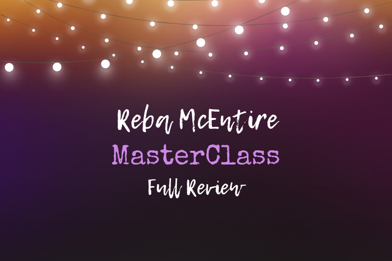A Full Review of the Reba McEntire MasterClass and Whether or Not it's Worth It!